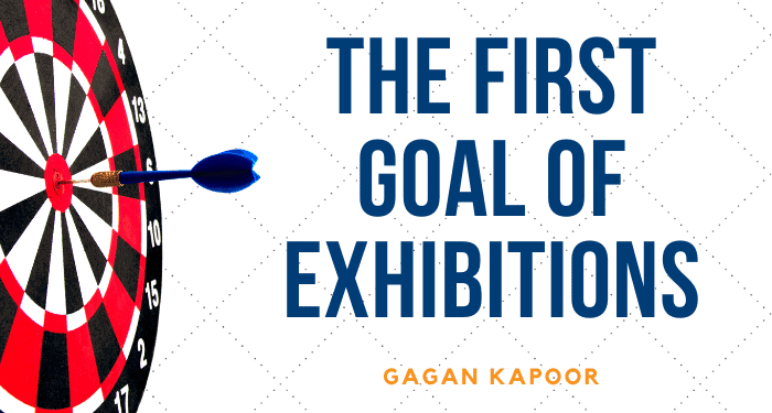 The First Goal of Exhibitions which can make you millions!